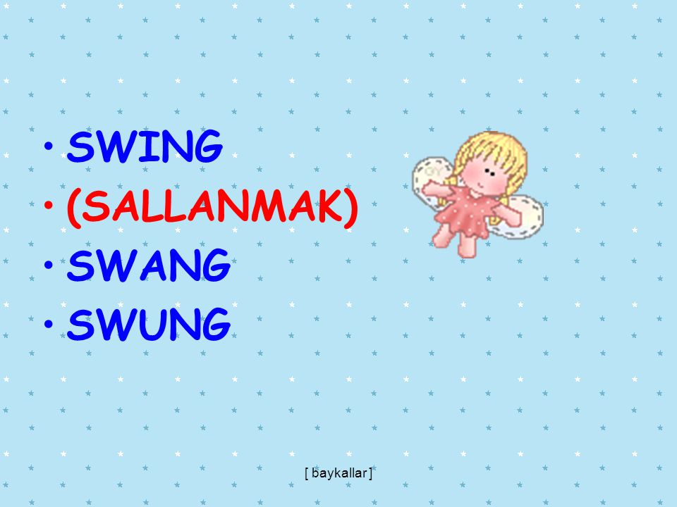 SWING (SALLANMAK) SWANG SWUNG [ baykallar ]